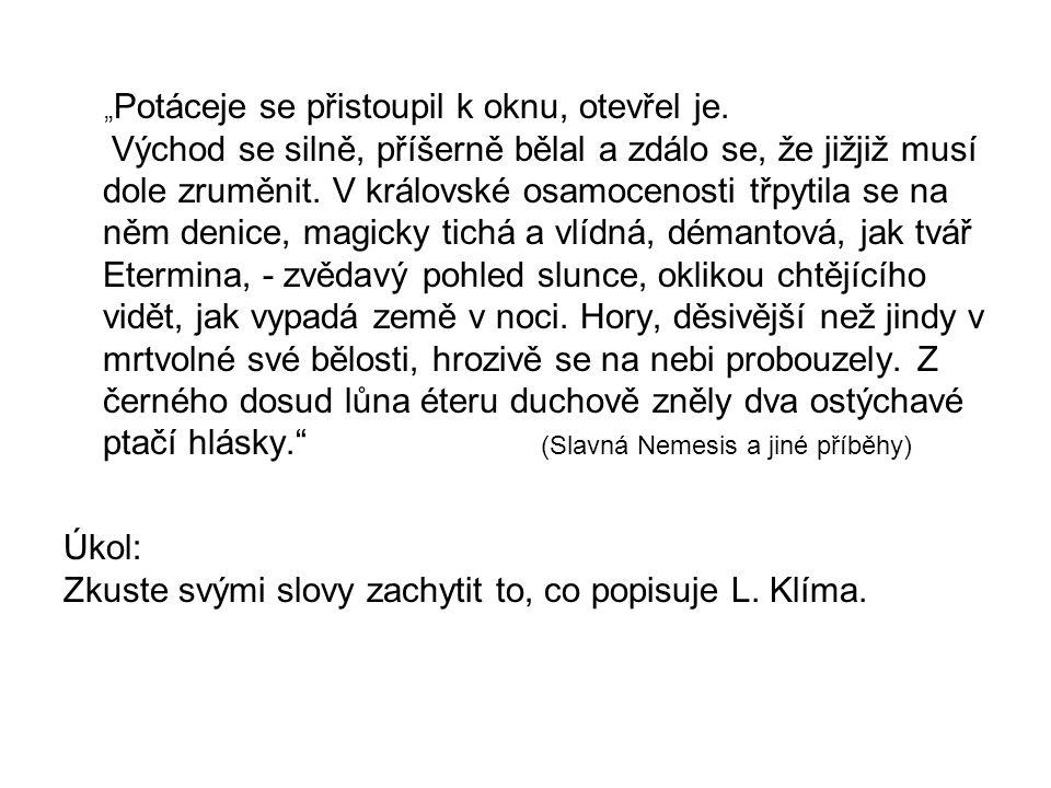 """"""" Potáceje se přistoupil k oknu, otevřel je."""