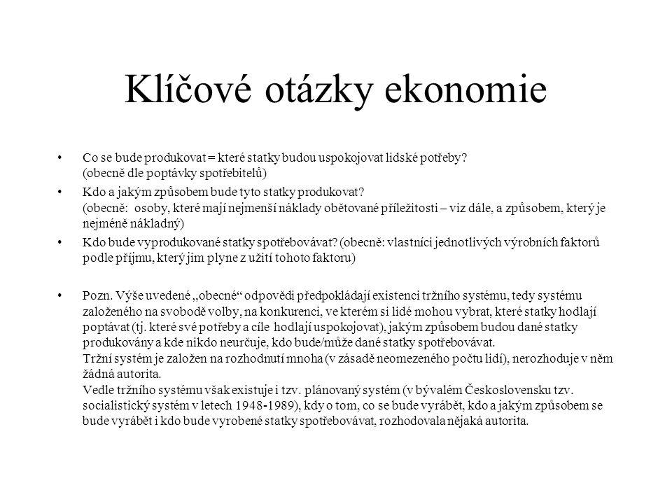 Klíčové otázky ekonomie Co se bude produkovat = které statky budou uspokojovat lidské potřeby.
