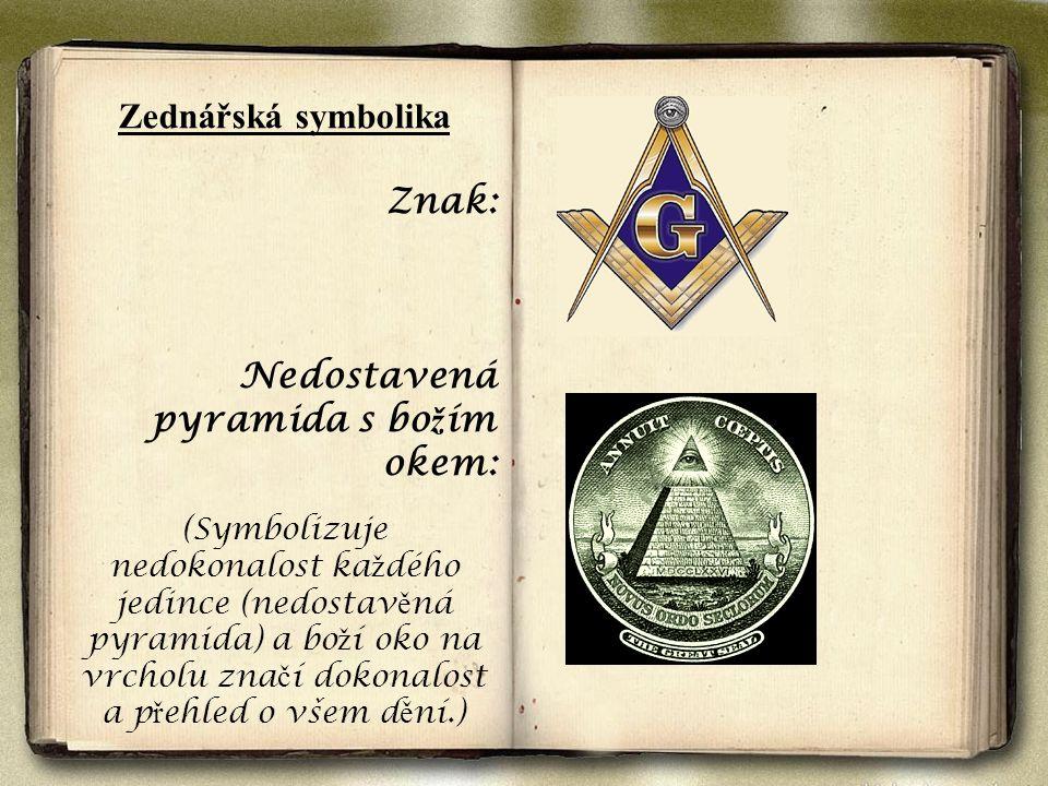 Zednářská symbolika Znak: Nedostavená pyramida s bo ž ím okem: (Symbolizuje nedokonalost ka ž dého jedince (nedostav ě ná pyramida) a bo ž í oko na vr