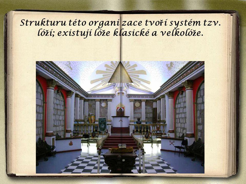 Strukturu této organi zace tvo ř í systém tzv. ló ž í; existují ló ž e klasické a velkoló ž e.