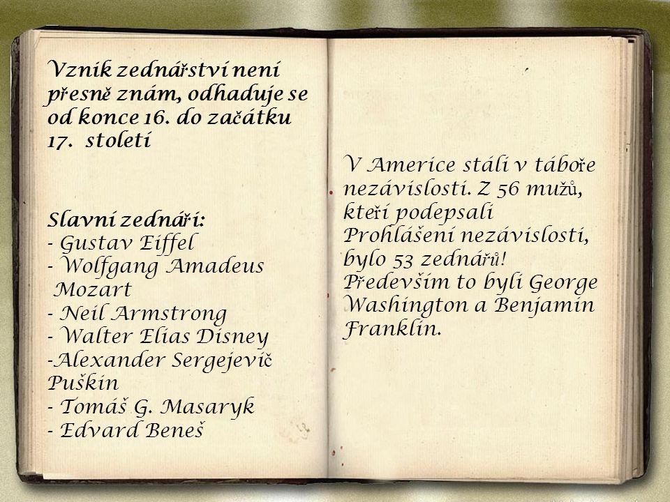 Vznik zedná ř ství není p ř esn ě znám, odhaduje se od konce 16. do za č átku 17. století Slavní zedná ř i: - Gustav Eiffel - Wolfgang Amadeus Mozart