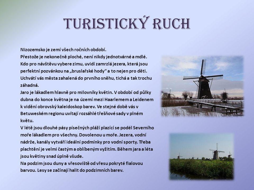 Turistický ruch Nizozemsko je zemí všech ročních období. Přestože je nekonečně ploché, není nikdy jednotvárné a mdlé. Kdo pro návštěvu vybere zimu, uv