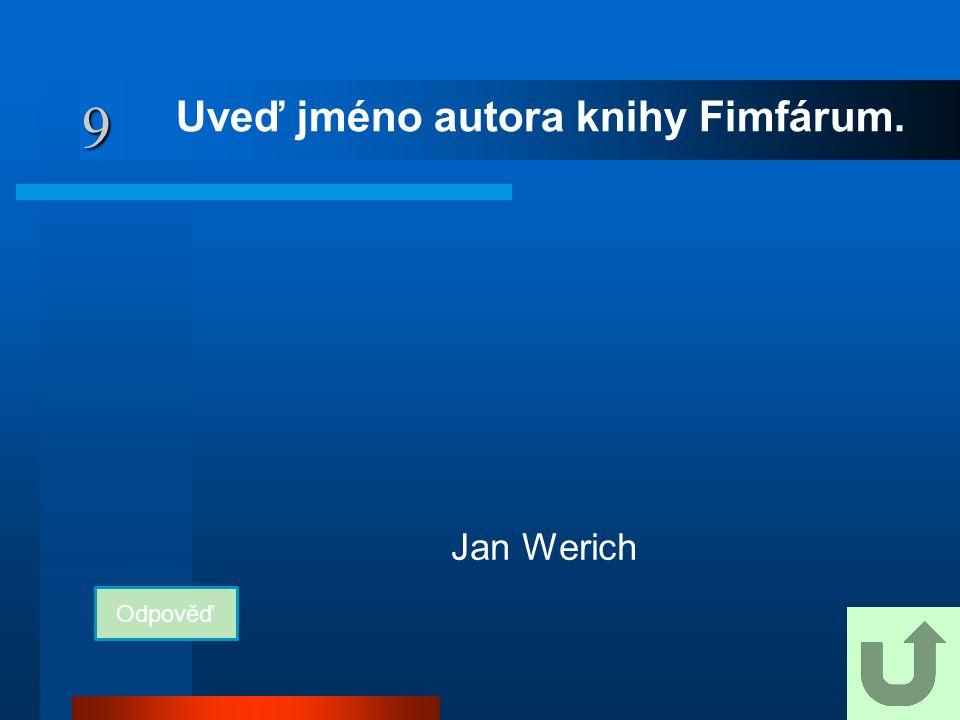 9 Uveď jméno autora knihy Fimfárum. Odpověď Jan Werich