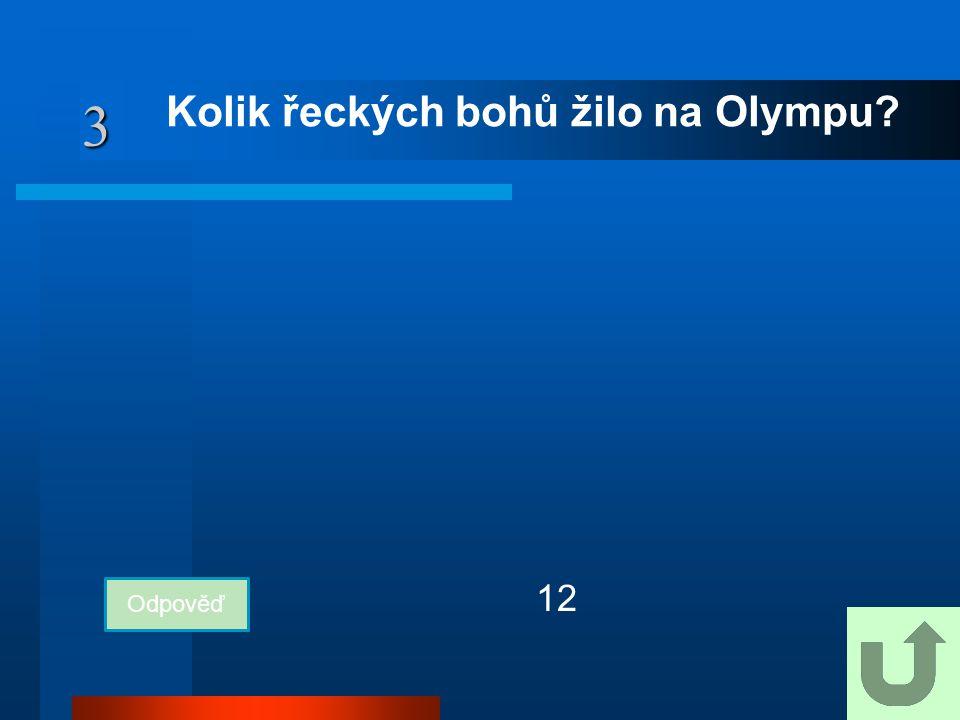 3 Kolik řeckých bohů žilo na Olympu? Odpověď 12