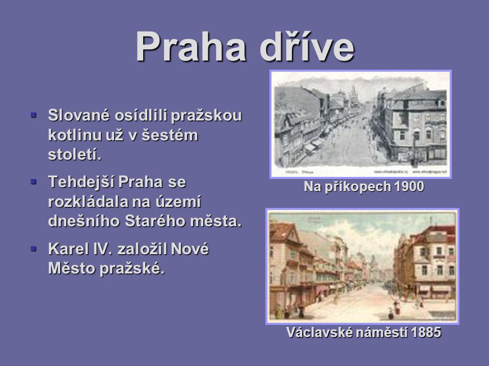 Praha dříve  Slované osídlili pražskou kotlinu už v šestém století.  Tehdejší Praha se rozkládala na území dnešního Starého města.  Karel IV. založ