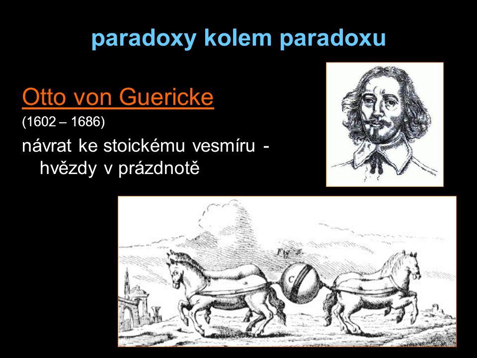 paradoxy kolem paradoxu Otto von Guericke (1602 – 1686) návrat ke stoickému vesmíru - hvězdy v prázdnotě