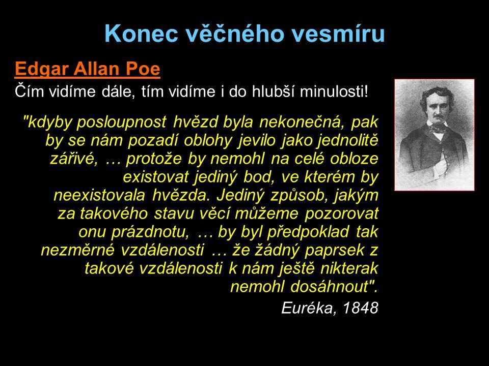 Konec věčného vesmíru Edgar Allan Poe Čím vidíme dále, tím vidíme i do hlubší minulosti.