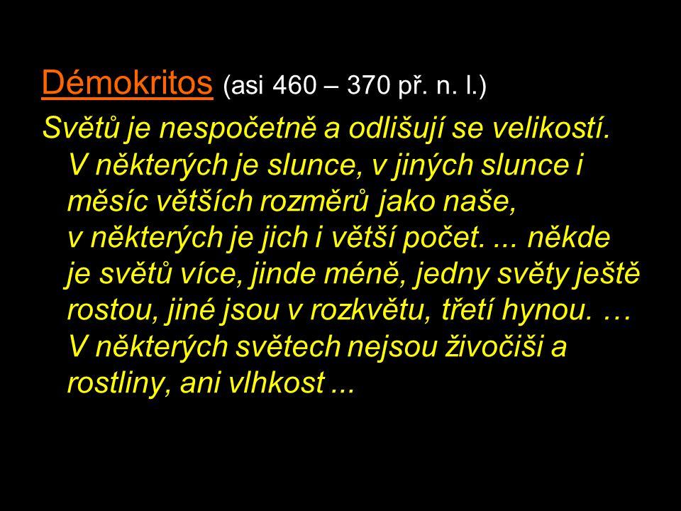 Démokritos (asi 460 – 370 př.n. l.) Světů je nespočetně a odlišují se velikostí.