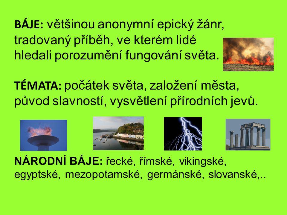  SROVNÁNÍ ŘECKÝCH A SLOVANSKÝCH BÁJÍ: Řecké báje: - jsou jednotné pro celé starověké Řecko - jsou hlavně o lidech, je v nich vždy mnoho postav, jimž občas pomůže nějaký bůh, kterého uctívají - je jasné, kdo je hlavní hrdina, jak se hrdina jmenuje a kde se příběh odehrává - obsahují příběhy, které na sebe moc nenavazují a není tak důležité jejich pořadí