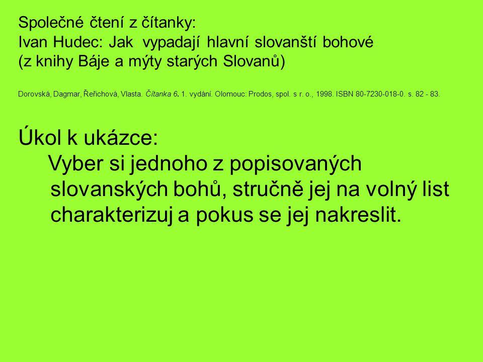 Společné čtení z čítanky: Ivan Hudec: Jak vypadají hlavní slovanští bohové (z knihy Báje a mýty starých Slovanů) Dorovská, Dagmar, Řeřichová, Vlasta.