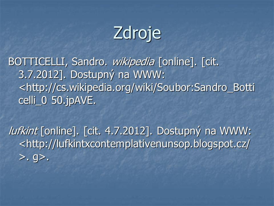 Zdroje BOTTICELLI, Sandro. wikipedia [online]. [cit. 3.7.2012]. Dostupný na WWW: <http://cs.wikipedia.org/wiki/Soubor:Sandro_Botti celli_0 50.jpAVE. l