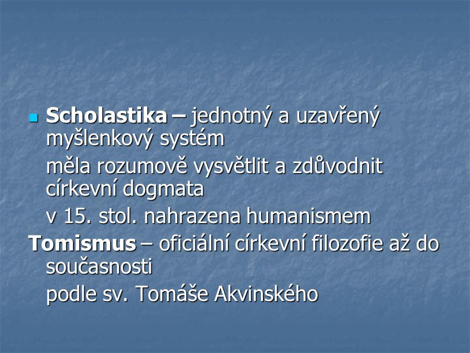 Scholastika – jednotný a uzavřený myšlenkový systém Scholastika – jednotný a uzavřený myšlenkový systém měla rozumově vysvětlit a zdůvodnit církevní dogmata v 15.