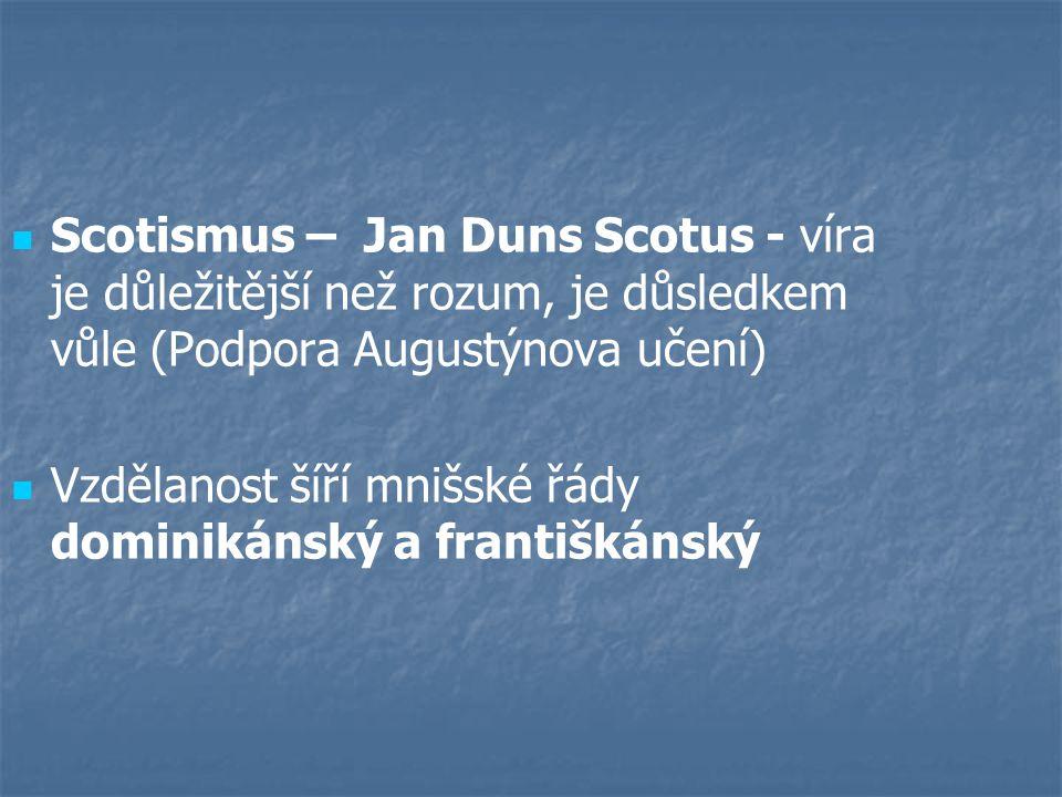Scotismus – Jan Duns Scotus - víra je důležitější než rozum, je důsledkem vůle (Podpora Augustýnova učení) Vzdělanost šíří mnišské řády dominikánský a františkánský