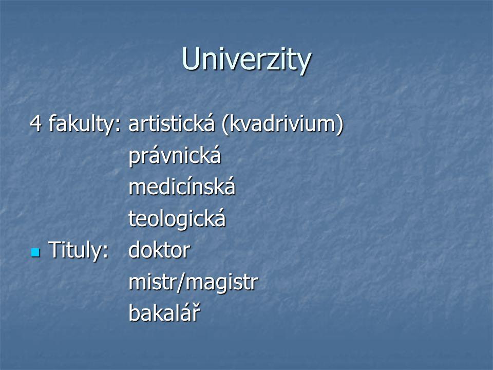 Univerzity 4 fakulty: artistická (kvadrivium) právnickámedicínskáteologická Tituly: doktor Tituly: doktormistr/magistrbakalář