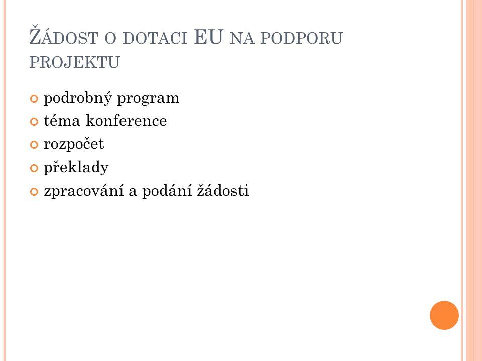 Ž ÁDOST O DOTACI EU NA PODPORU PROJEKTU podrobný program téma konference rozpočet překlady zpracování a podání žádosti