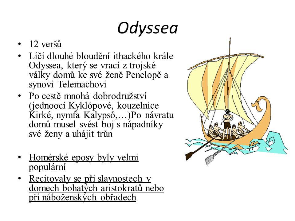 Odyssea 12 veršů Líčí dlouhé bloudění ithackého krále Odyssea, který se vrací z trojské války domů ke své ženě Penelopě a synovi Telemachovi Po cestě