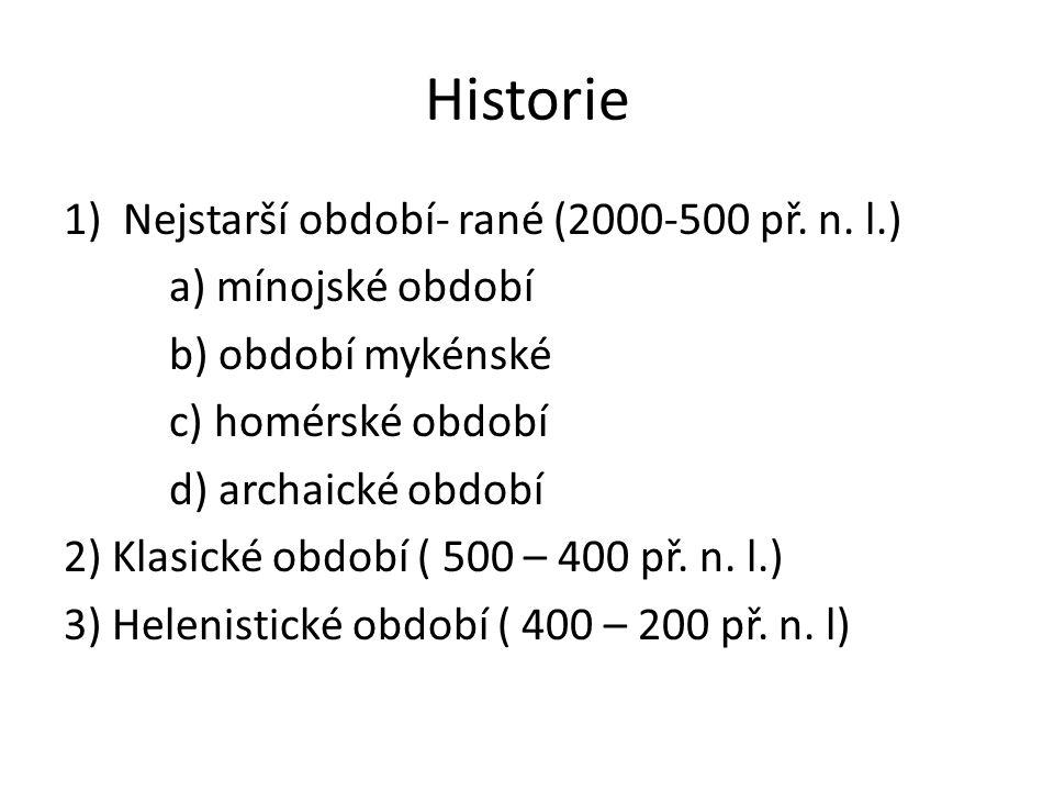 Historie 1)Nejstarší období- rané (2000-500 př. n. l.) a) mínojské období b) období mykénské c) homérské období d) archaické období 2) Klasické období