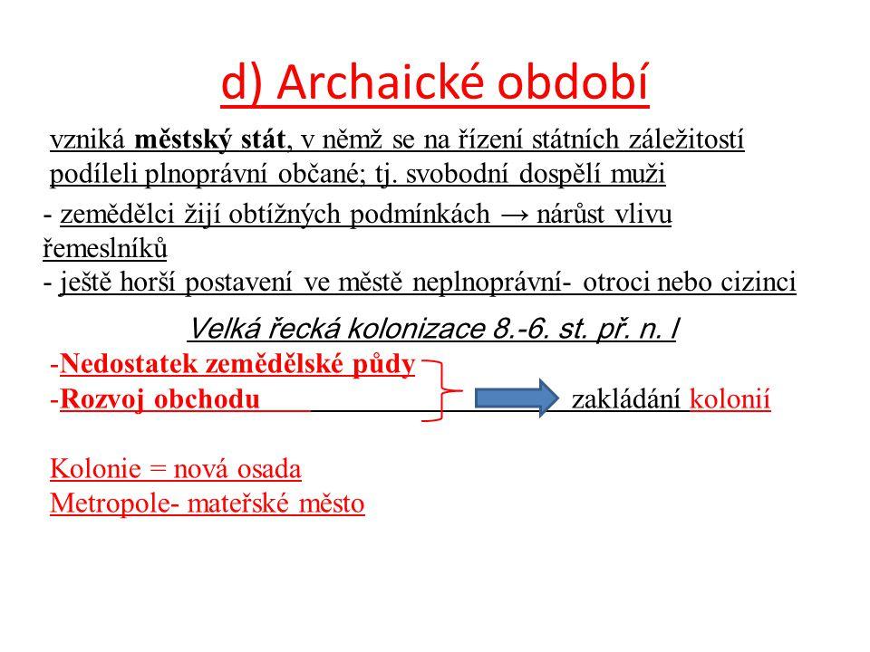 d) Archaické období vzniká městský stát, v němž se na řízení státních záležitostí podíleli plnoprávní občané; tj. svobodní dospělí muži - zemědělci ži