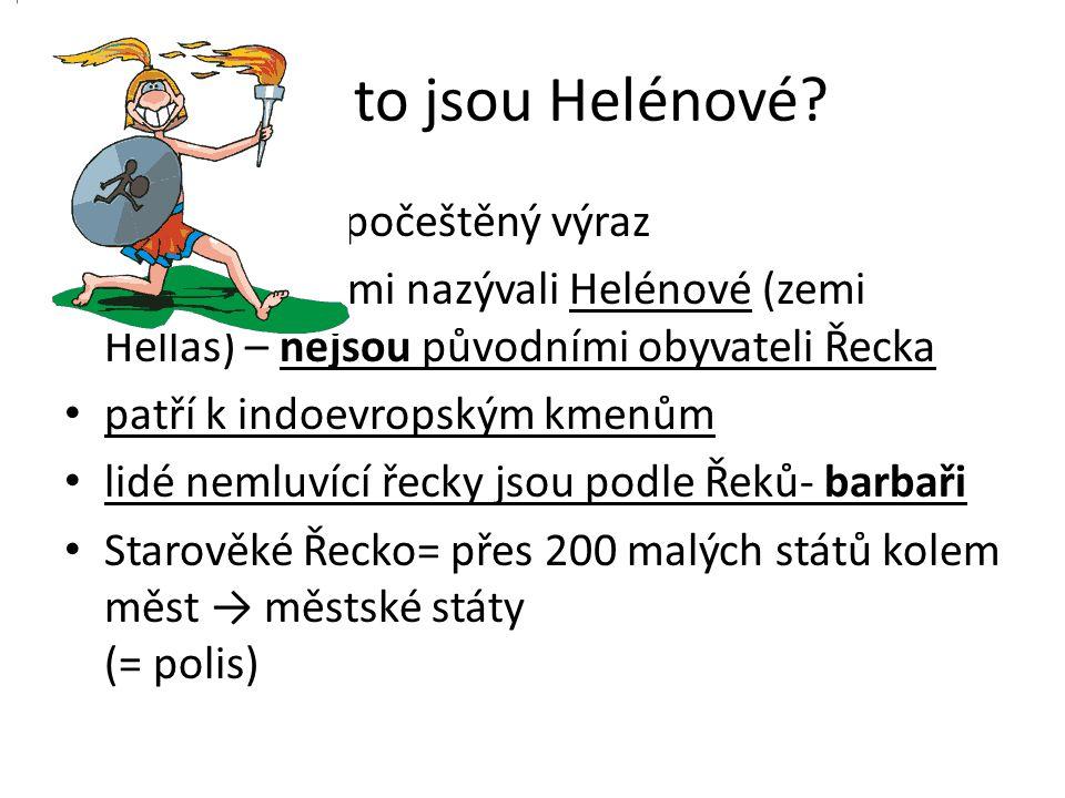 Kdo to jsou Helénové? Slovo Řek je počeštěný výraz Řekové se sami nazývali Helénové (zemi Hellas) – nejsou původními obyvateli Řecka patří k indoevrop