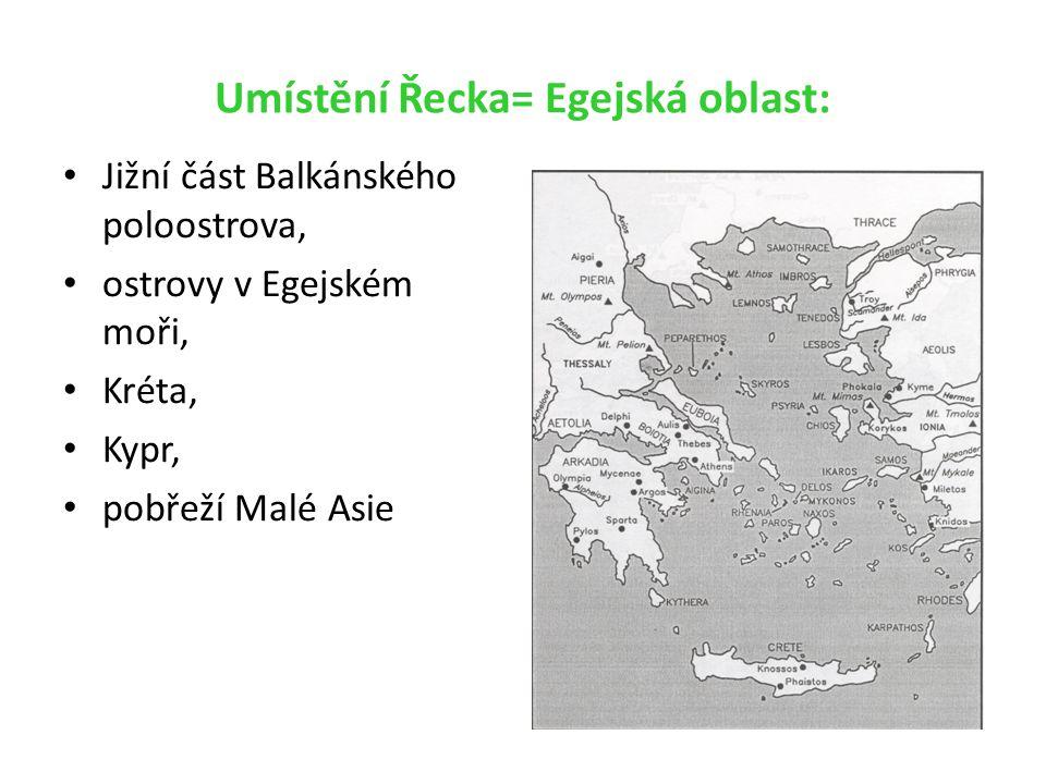 Umístění Řecka= Egejská oblast: Jižní část Balkánského poloostrova, ostrovy v Egejském moři, Kréta, Kypr, pobřeží Malé Asie