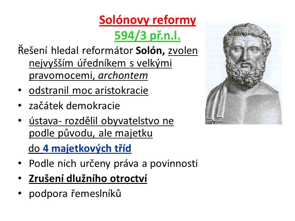 Solónovy reformy 594/3 př.n.l. Řešení hledal reformátor Solón, zvolen nejvyšším úředníkem s velkými pravomocemi, archontem odstranil moc aristokracie
