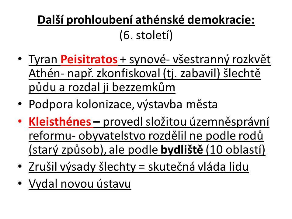 Další prohloubení athénské demokracie: (6. století) Tyran Peisitratos + synové- všestranný rozkvět Athén- např. zkonfiskoval (tj. zabavil) šlechtě půd