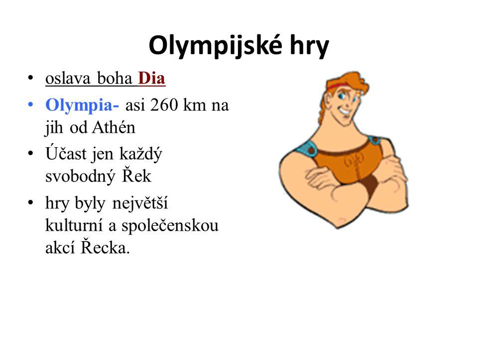 Olympijské hry oslava boha Dia Olympia- asi 260 km na jih od Athén Účast jen každý svobodný Řek hry byly největší kulturní a společenskou akcí Řecka.