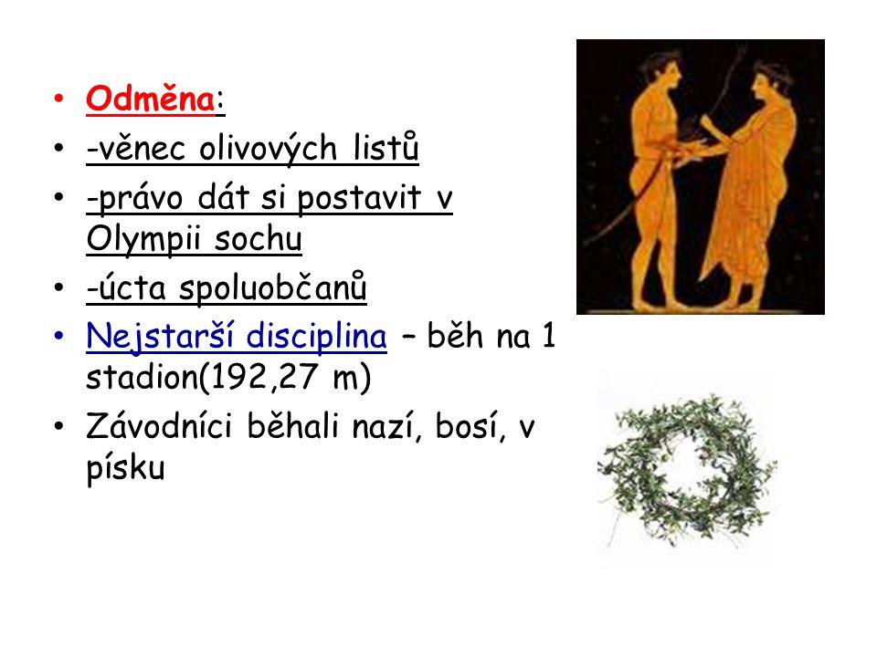Odměna: -věnec olivových listů -právo dát si postavit v Olympii sochu -úcta spoluobčanů Nejstarší disciplina – běh na 1 stadion(192,27 m) Závodníci bě
