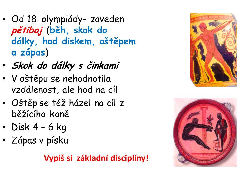 Vypiš si základní disciplíny! Od 18. olympiády- zaveden pětiboj (běh, skok do dálky, hod diskem, oštěpem a zápas) Skok do dálky s činkami V oštěpu se