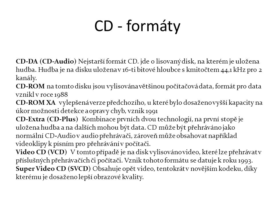 CD - formáty CD-DA (CD-Audio) Nejstarší formát CD.