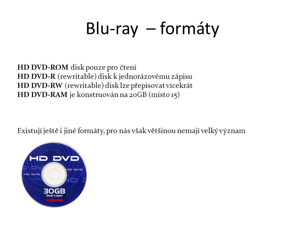 Blu-ray – formáty HD DVD-ROM disk pouze pro čtení HD DVD-R (rewritable) disk k jednorázovému zápisu HD DVD-RW (rewritable) disk lze přepisovat vícekrát HD DVD-RAM je konstruován na 20GB (místo 15) Existují ještě i jiné formáty, pro nás však většinou nemají velký význam