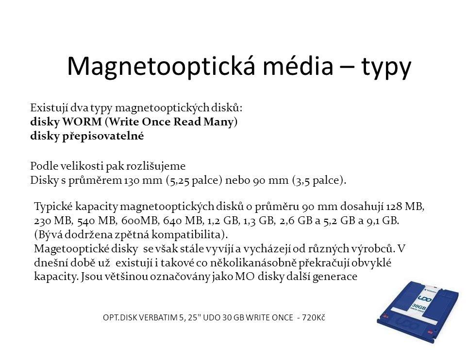 Magnetooptická média – typy Existují dva typy magnetooptických disků: disky WORM (Write Once Read Many) disky přepisovatelné Podle velikosti pak rozlišujeme Disky s průměrem 130 mm (5,25 palce) nebo 90 mm (3,5 palce).