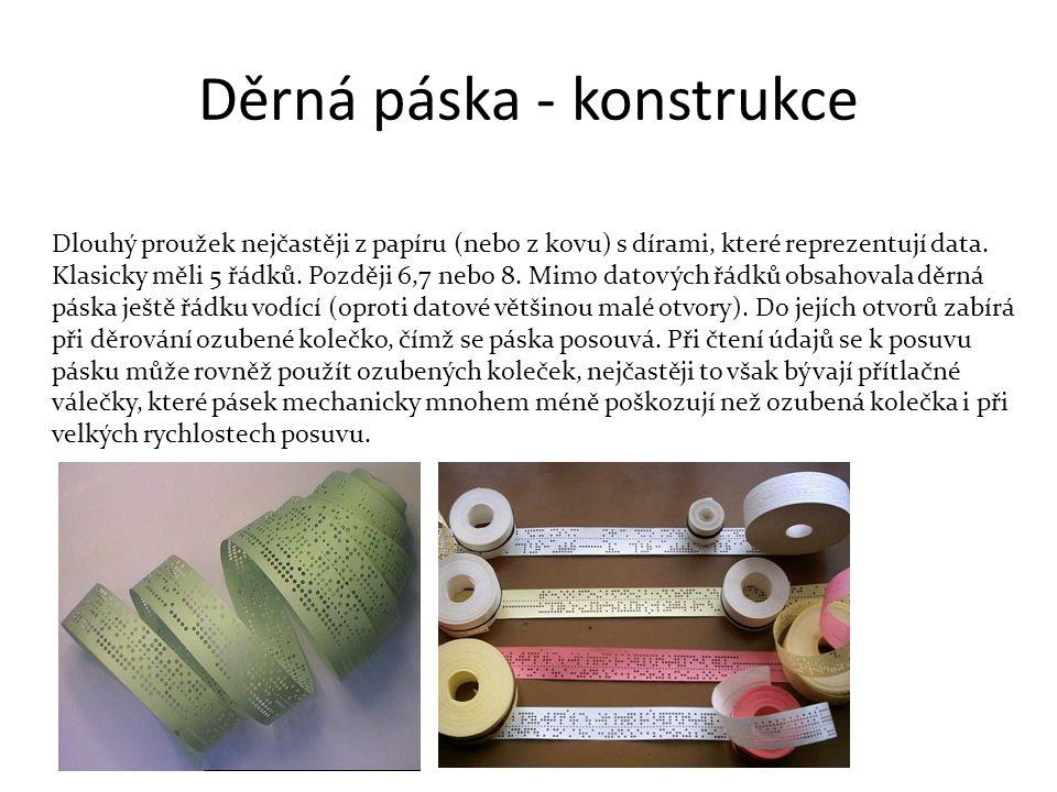 Děrná páska - konstrukce Dlouhý proužek nejčastěji z papíru (nebo z kovu) s dírami, které reprezentují data.