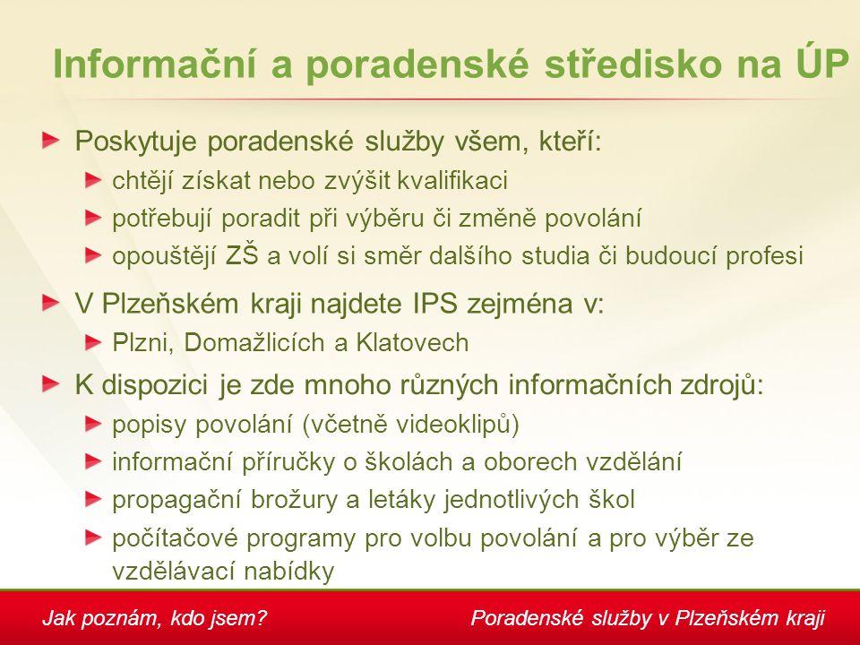Jak poznám, kdo jsem?Poradenské služby v Plzeňském kraji Informační a poradenské středisko na ÚP Poskytuje poradenské služby všem, kteří: chtějí získa
