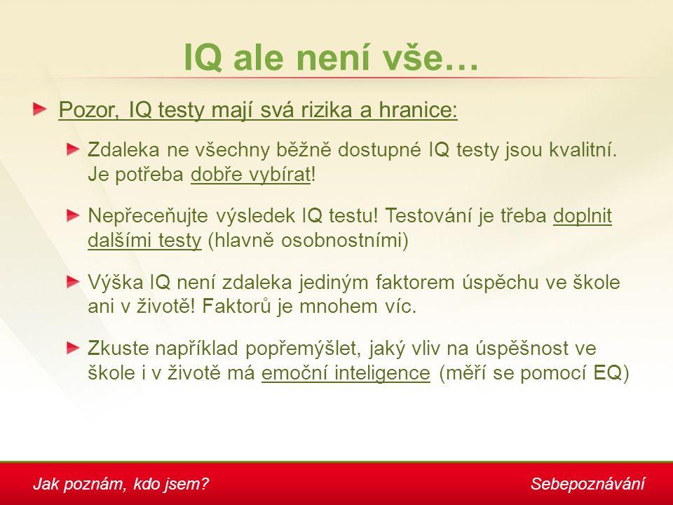Jak poznám, kdo jsem?Sebepoznávání IQ ale není vše… Pozor, IQ testy mají svá rizika a hranice: Zdaleka ne všechny běžně dostupné IQ testy jsou kvalitn