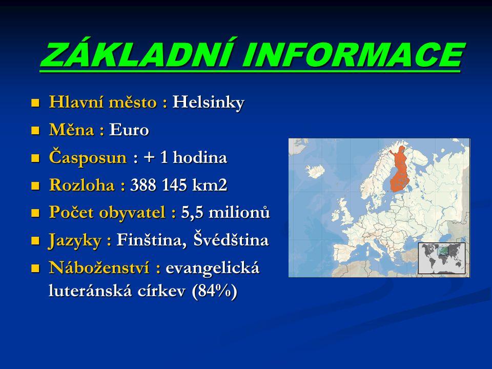 ZÁKLADNÍ INFORMACE Hlavní město : Helsinky Hlavní město : Helsinky Měna : Euro Měna : Euro Časposun : + 1 hodina Časposun : + 1 hodina Rozloha : 388 1