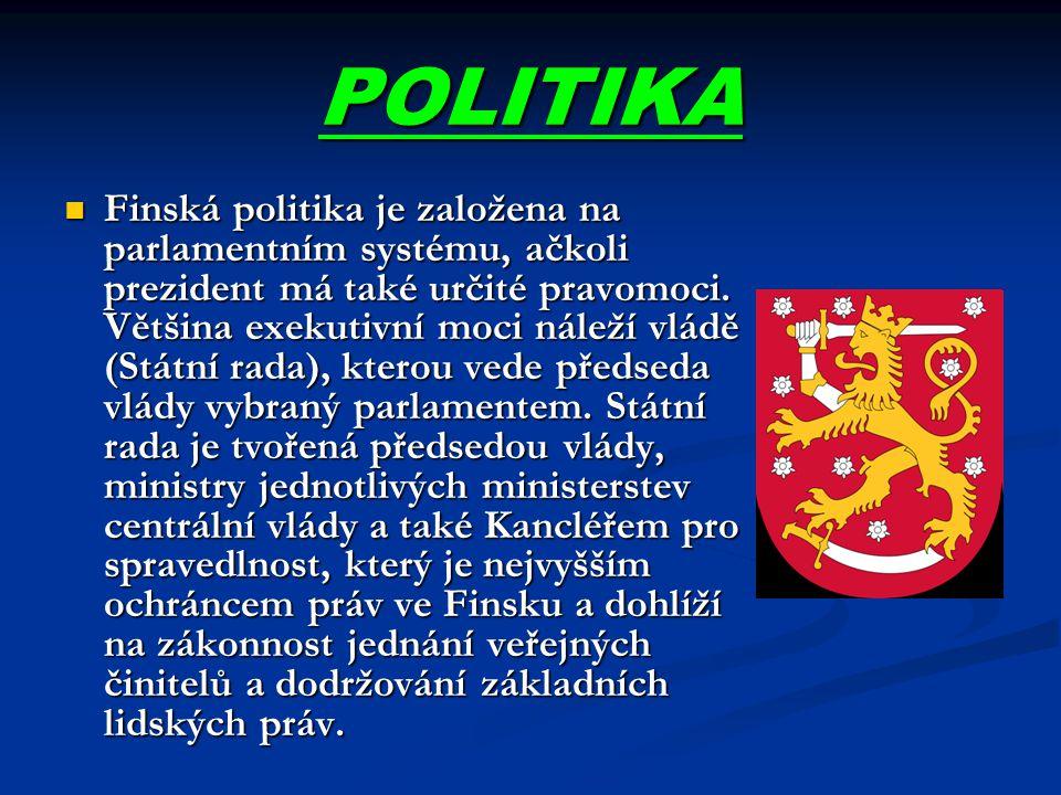 POLITIKA Finská politika je založena na parlamentním systému, ačkoli prezident má také určité pravomoci. Většina exekutivní moci náleží vládě (Státní