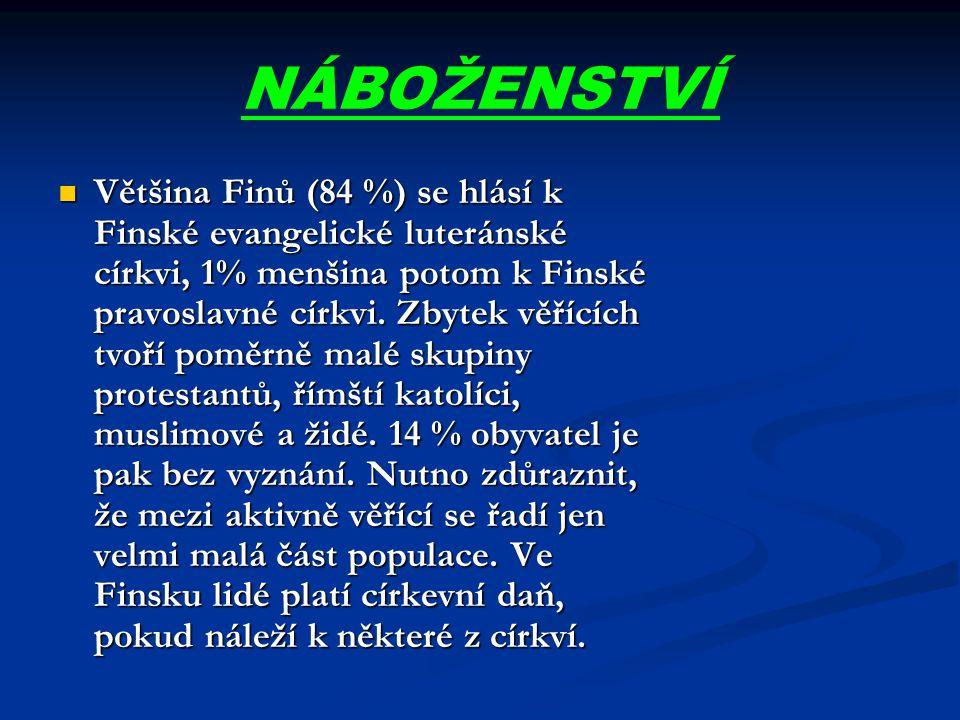 NÁBOŽENSTVÍ Většina Finů (84 %) se hlásí k Finské evangelické luteránské církvi, 1% menšina potom k Finské pravoslavné církvi. Zbytek věřících tvoří p