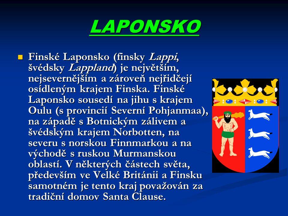 LAPONSKO Finské Laponsko (finsky Lappi, švédsky Lappland) je největším, nejsevernějším a zároveň nejřidčejí osídleným krajem Finska. Finské Laponsko s