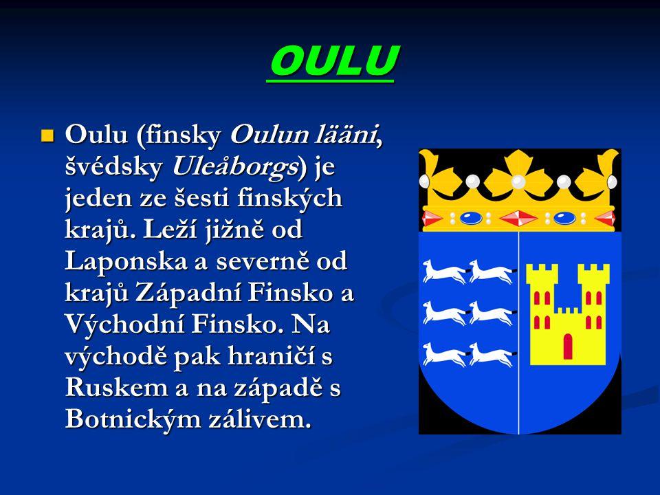 OULU Oulu (finsky Oulun lääni, švédsky Uleåborgs) je jeden ze šesti finských krajů. Leží jižně od Laponska a severně od krajů Západní Finsko a Východn