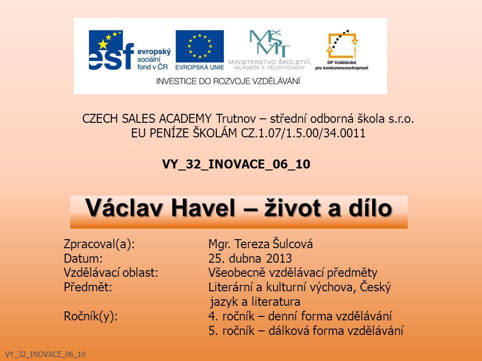Václav Havel – život a dílo VY_32_INOVACE_06_10 CZECH SALES ACADEMY Trutnov – střední odborná škola s.r.o. EU PENÍZE ŠKOLÁM CZ.1.07/1.5.00/34.0011 Zpr