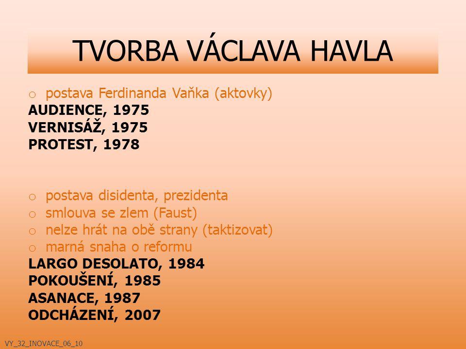 VY_32_INOVACE_06_10 o postava Ferdinanda Vaňka (aktovky) AUDIENCE, 1975 VERNISÁŽ, 1975 PROTEST, 1978 o postava disidenta, prezidenta o smlouva se zlem
