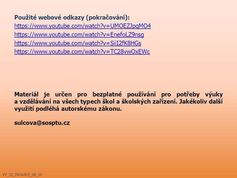 Použité webové odkazy (pokračování): https://www.youtube.com/watch?v=UMOEZJpqMO4 https://www.youtube.com/watch?v=EnefoLZ9nsg https://www.youtube.com/w