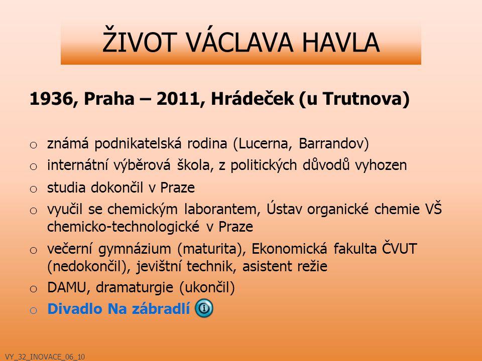 ŽIVOT VÁCLAVA HAVLA 1936, Praha – 2011, Hrádeček (u Trutnova) o známá podnikatelská rodina (Lucerna, Barrandov) o internátní výběrová škola, z politic