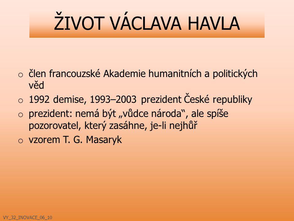 """o člen francouzské Akademie humanitních a politických věd o 1992 demise, 1993–2003 prezident České republiky o prezident: nemá být """"vůdce národa"""", ale"""