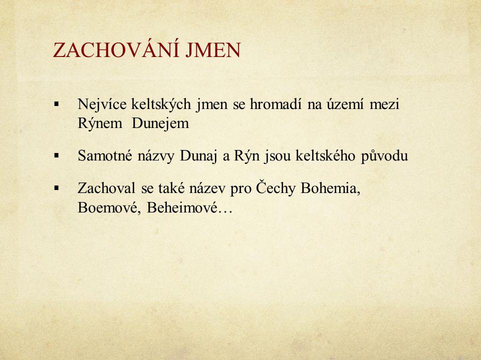 ZACHOVÁNÍ JMEN  Nejvíce keltských jmen se hromadí na území mezi Rýnem Dunejem  Samotné názvy Dunaj a Rýn jsou keltského původu  Zachoval se také ná