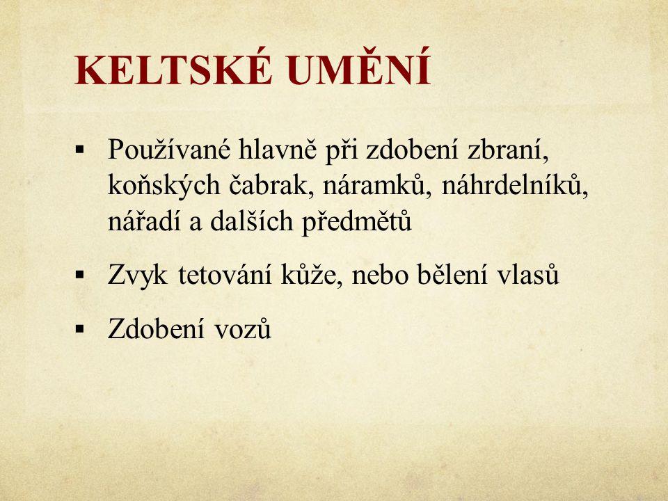 KELTSKÉ UMĚNÍ  Používané hlavně při zdobení zbraní, koňských čabrak, náramků, náhrdelníků, nářadí a dalších předmětů  Zvyk tetování kůže, nebo bělen