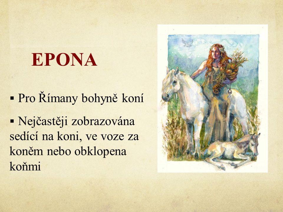 EPONA  Pro Římany bohyně koní  Nejčastěji zobrazována sedící na koni, ve voze za koněm nebo obklopena koňmi