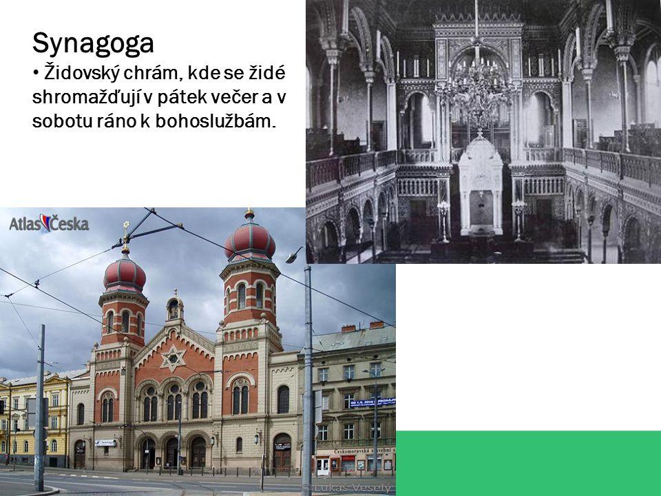 Synagoga Židovský chrám, kde se židé shromažďují v pátek večer a v sobotu ráno k bohoslužbám.