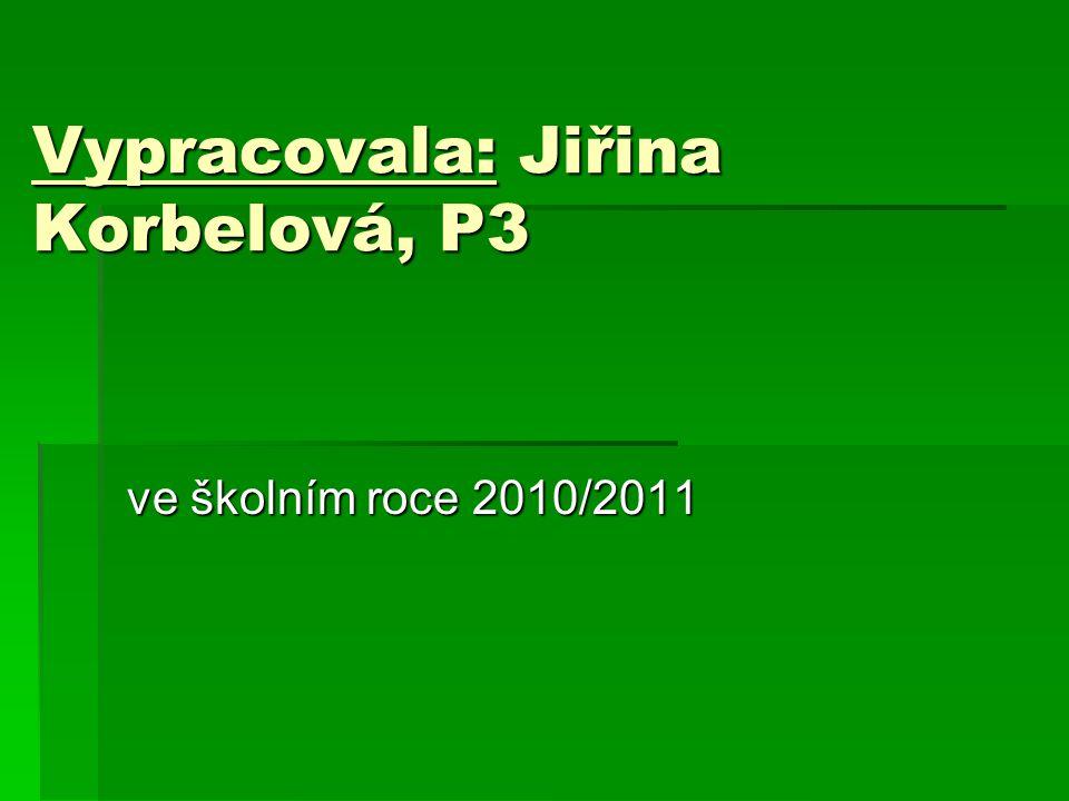Vypracovala: Jiřina Korbelová, P3 ve školním roce 2010/2011